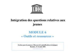 Intégration des questions relatives aux jeunes  MODULE 6 « Outils et ressources »