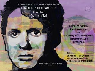A unique  bilingual performance of Dylan Thomas ' UNDER MILK WOOD   by pupils of  Dyffryn Taf