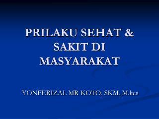 PRILAKU SEHAT  & SAKIT DI MASYARAKAT