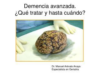 Demencia avanzada. ¿Qué tratar y hasta cuándo?