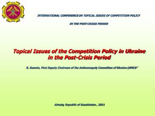 INTERNATIONAL CONFERENCE  ON TOPICAL ISSUES OF COMPETITION POLICY  IN THE POST-CRISIS PERIOD