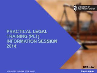 PRACTICAL LEGAL  TRAINING  (PLT) INFORMATION SESSION 2014