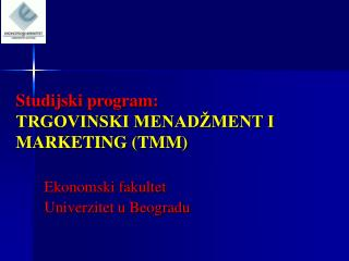 Studijski program:  TRGOVINSKI MENAD�MENT I MARKETING  (TMM)