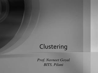 Clustering Prof. Navneet Goyal BITS, Pilani