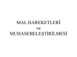 MAL HAREKETLER? ve MUHASEBELE?T?R?LMES?