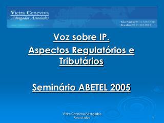 Voz sobre IP. Aspectos Regulatórios e Tributários Seminário ABETEL 2005