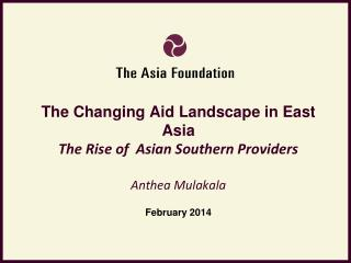 The Changing Aid Landscape in East Asia The Rise of  Asian Southern  Providers Anthea Mulakala