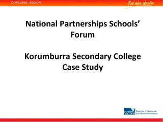 National Partnerships Schools' Forum Korumburra Secondary College Case Study