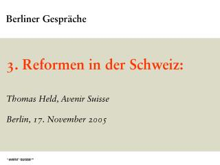 3. Reformen in der Schweiz: Thomas Held, Avenir Suisse Berlin, 17. November 2005