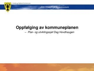 Oppfølging av kommuneplanen Plan- og utviklingssjef Dag Hovdhaugen