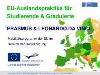 EU-Auslandspraktika f ü r  Studierende & Graduierte ERASMUS & LEONARDO DA VINCI