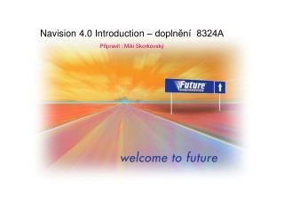 Navision 4.0 Introduction – doplnění  8324A  Připravil : Miki Skorkovský