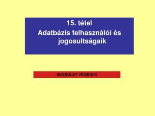 15. tétel Adatbázis felhasználói és jogosultságaik