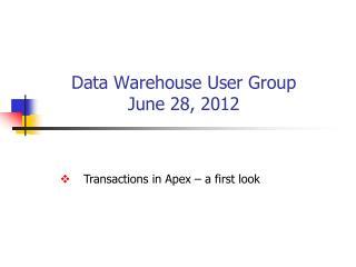 Data Warehouse User Group June 28, 2012
