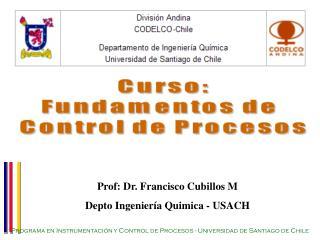 Prof: Dr. Francisco Cubillos M  Depto Ingeniería Quimica - USACH