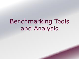 Benchmarking Tools and Analysis