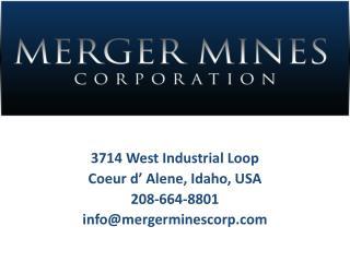 3714 West Industrial Loop Coeur d' Alene, Idaho, USA 208-664-8801 info@mergerminescorp