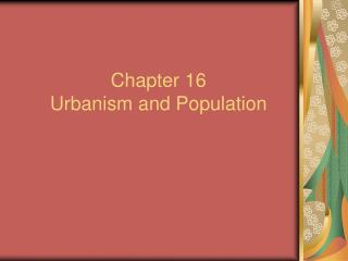 Chapter 16 Urbanism and Population