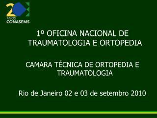 1º OFICINA NACIONAL DE TRAUMATOLOGIA E ORTOPEDIA CAMARA TÉCNICA DE ORTOPEDIA E TRAUMATOLOGIA
