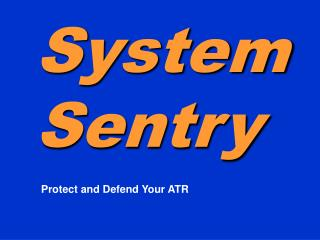 SystemSentry   Protect and Defend Your ATR