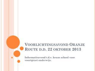 Voorlichtingsavond Oranje Route d.d. 22 oktober 2013