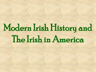 Modern Irish History and The Irish in America