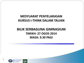 MESYUARAT PENYELARASAN  KURSUS i-THINK DALAM TALIAN BILIK SERBAGUNA GIMNASIUM TARIKH: 27 OGOS 2014