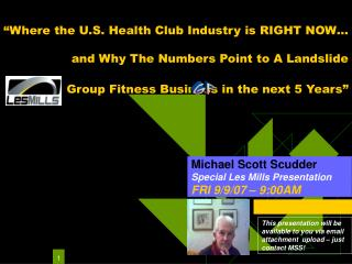 Michael Scott Scudder Special Les Mills Presentation FRI 9/9/07 – 9:00AM