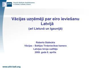 V?cijas uz??m?ji par eiro ievie�anu Latvij? (ar? Lietuv? un Igaunij?) Roberts Stafeckis