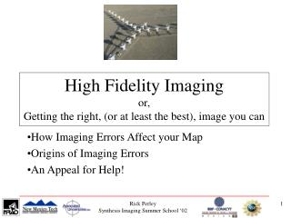 High Fidelity Imaging or,  Getting the right, (or at least the best), image you can