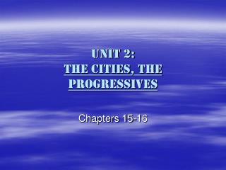 Unit 2: the Cities, the Progressives