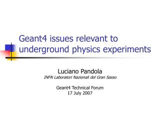 Geant4 issues relevant to underground physics experiments