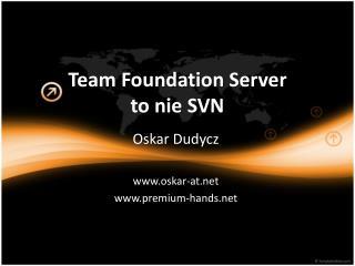 Team Foundation Server  to  nie  SVN