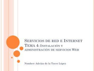 Servicios de red e Internet Tema 4 : Instalaci�n y administraci�n de servicios Web