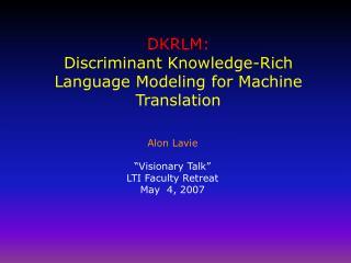DKRLM:  Discriminant Knowledge-Rich Language Modeling for Machine Translation