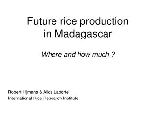 Future rice production in Madagascar Where and how much ?
