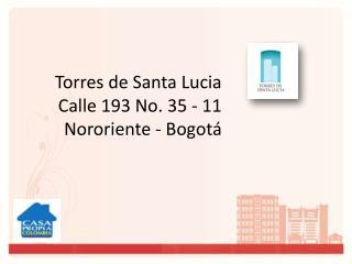 Torres de Santa Lucia Calle 193 No. 35 - 11        Nororiente - Bogotá