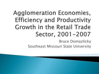 Agglomeration Economies, Efficiency and Productivity Growth in the Retail Trade Sector, 2001-2007