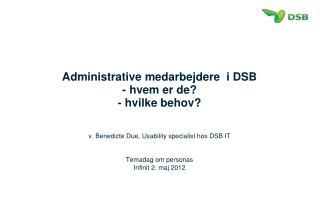 Administrative medarbejdere  i DSB - hvem er de? - hvilke behov?