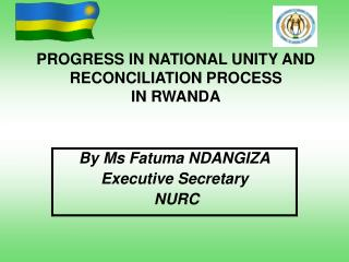 PROGRESS IN NATIONAL UNITY AND RECONCILIATION PROCESS IN RWANDA
