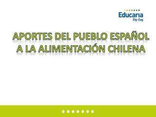 Aportes del pueblo español A la alimentación chilena