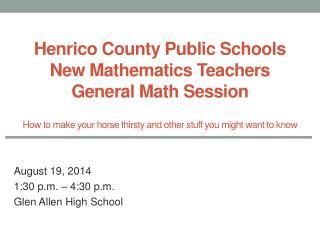 August  19, 2014 1:30 p.m. – 4:30 p.m. Glen Allen High  School
