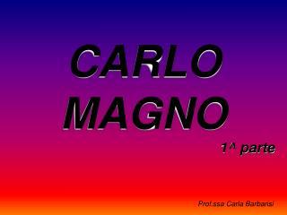 CARLO  MAGNO                                                     1^ parte