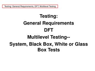 Testing: General Requirements, DFT, Multilevel Testing