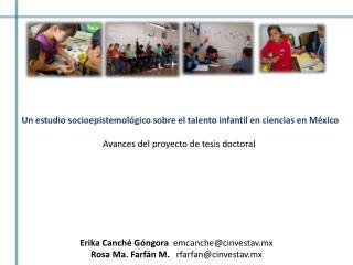 Erika Canché Góngora   emcanche@cinvestav.mx Rosa Ma. Farfán M.    rfarfan@cinvestav.mx