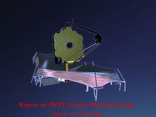 Report on JWST Science Working Group Tucson, 10-11 Feb 2004