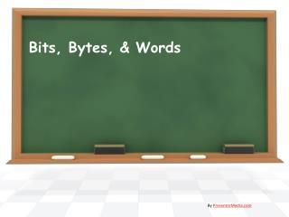 Bits, Bytes, & Words
