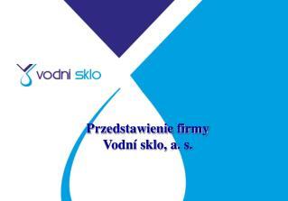 Pr zedstawienie firmy Vodní sklo, a. s.