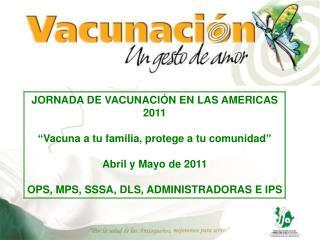 """JORNADA DE VACUNACIÓN EN LAS AMERICAS 2011 """" Vacuna a tu familia, protege a tu comunidad """""""