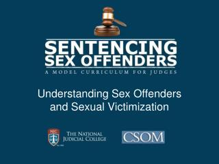 Understanding Sex Offenders and Sexual Victimization